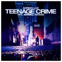 Teenage Crime (Axwell & Henrik B Remode)