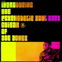 Introducing the Psychedelic Soul Jazz Guitar of Joe Jones