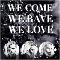 We Come, We Rave, We Love