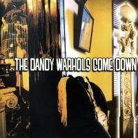 ...The Dandy Warhols Come Down