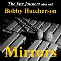 Mirrors - The Jazz Jousters Vibes With Bobby Hutcherson
