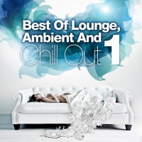Best Of Lounge, Ambient And Chill Out, Vol.1 (The Luxus Selection Of 20 Outstanding Relax Anthems)